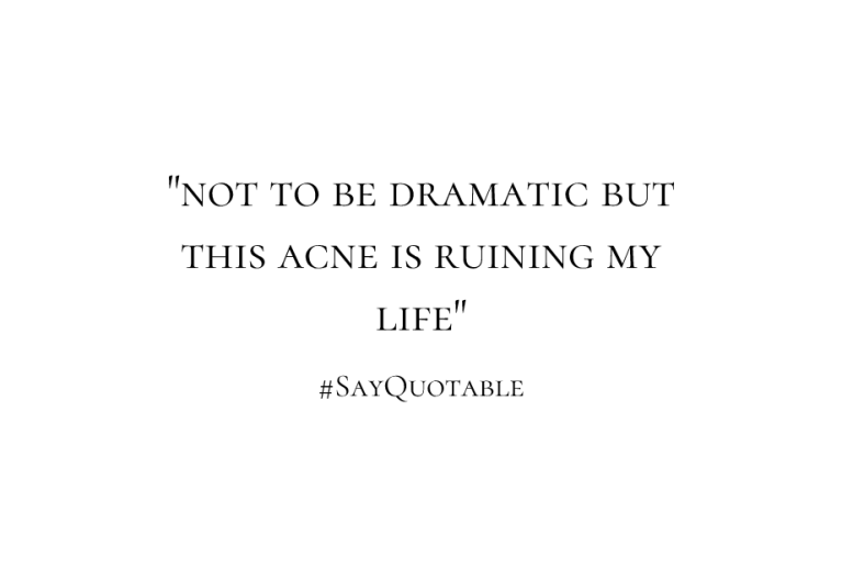 4-quote-about-not-to-be-dramatic-but-this-acne-is-ruining-m-image-white-background